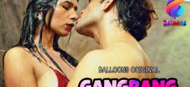 Gang Bang 2020 S01E03 Balloons Hindi Hot Web Series 720p HDRip 200MB x264 AAC